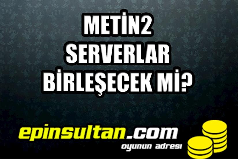 Metin2 Serverlar Birleşecek mi?