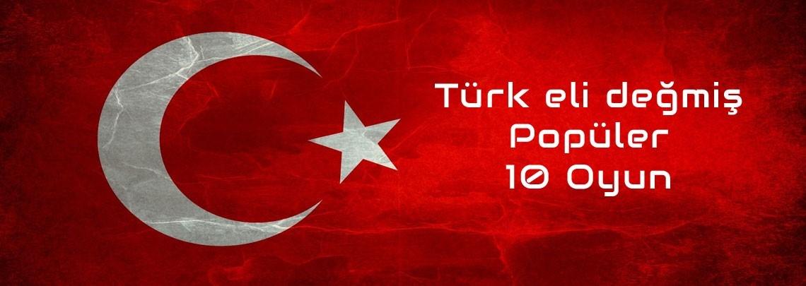 Türk Eli Değmiş Popüler 10 Oyun