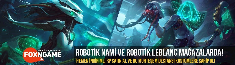 Robotik Nami ve Robotik LeBlanc Mağazalarda!