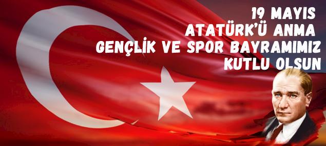 Atatürk'ü Anma 19 Mayıs Gençlik ve Spor Bayramımız Kutlu Olsun