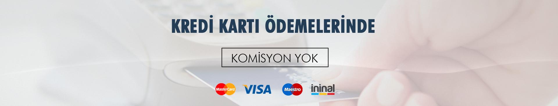 Kredi kartı ödemelerinde komisyon yok.