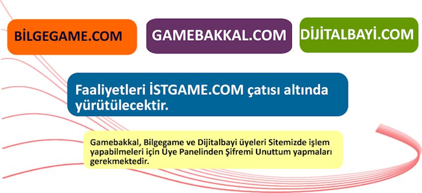 Gamebakkal.com, Dijitalbayi.com ve Bilgegame.com siteleri istgame.com domaini üzerinden faaliyetlerini devam ettirecektir.